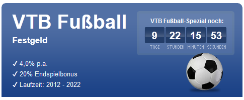 4,0 Prozent p.a. plus 20 Prozent Endspielbonus der VTB Bank. Das Fußball-Festgeld 2012-2022